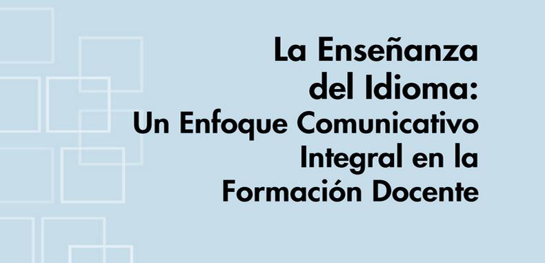 La Enseñanza del Idioma: Un Enfoque comunicativo Integral en la Formación Docente (Descarga Gratuita)