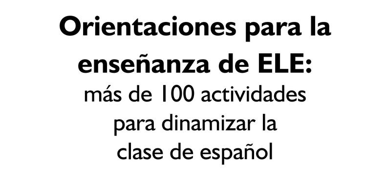 Orientaciones para la enseñanza del ELE – mas de 100 actividades (Descarga Gratuita)
