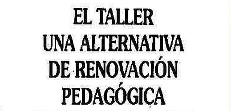 El taller: Una alternativa de renovacion pedagogica (Descarga Gratuita)
