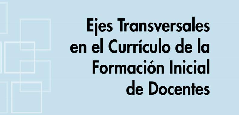 Ejes Transversales en El Curriculo de la Formacion Inicial de Docentes (Descarga Gratuita)