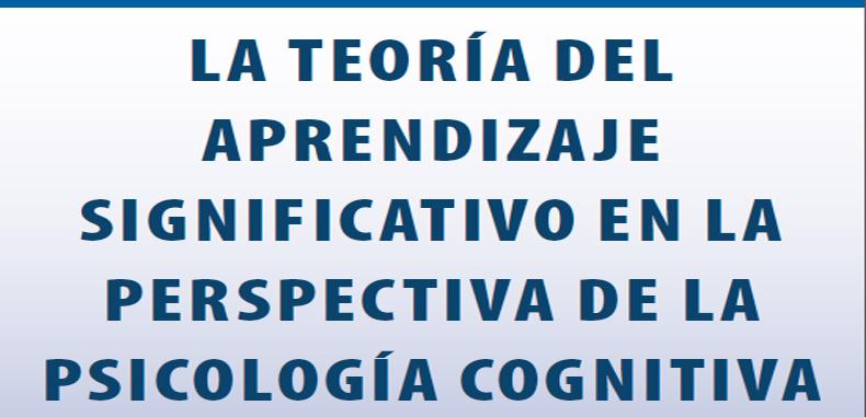 Teoría del Aprendizaje Significativo en la perspectiva de la Psicología Cognitiva (Descarga Gratuita)