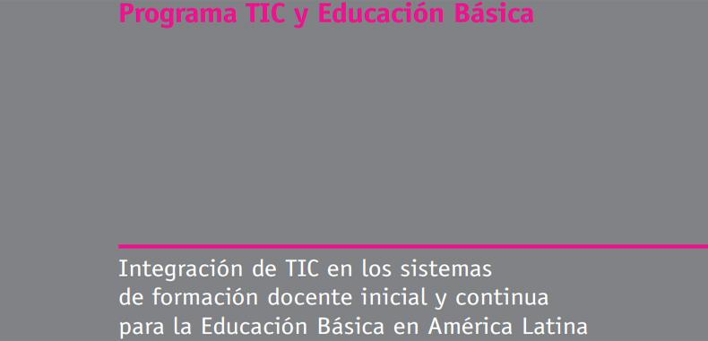 Integración de TIC en los sistemas de formación docente inicial y continua para la Educación Básica en América Latina en PDF