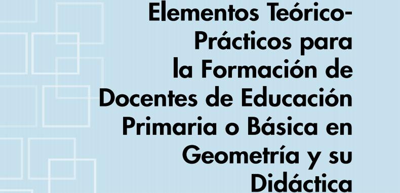 Elementos teórico-prácticos para la Formación de Docentes de Educación Primaria o Básica en Geometría y su Didáctica (Descarga Gratuita)