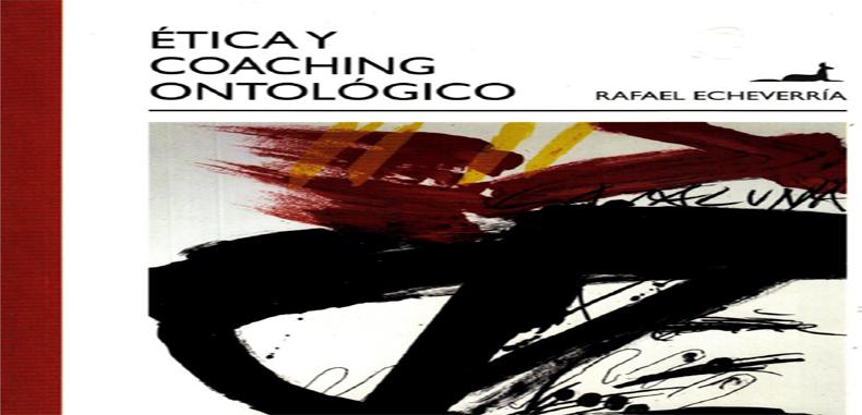 Etica y Coaching Ontológico por Rafael Echeverría (Descarga Gratuita)
