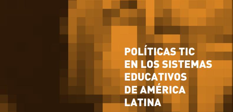 POLÍTICAS TIC EN LOS SISTEMAS EDUCATIVOS DE AMÉRICA LATINA (DESCARGA GRATUITA)