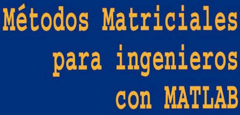 Métodos Matriciales para ingenieros con MATLAB en PDF