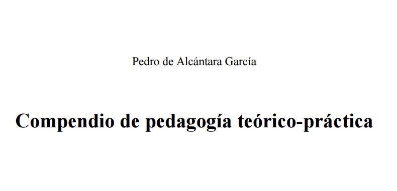 Compendio de Pedagogía Teórico-Practica por Pedro de Alcántara en PDF.