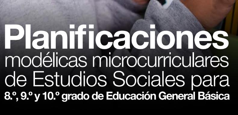 Planificaciones modélicas microcurriculares de Estudios Sociales para 8,9 y 10 grado de Educación General Básica (en PDF – Docentes Ecuador)