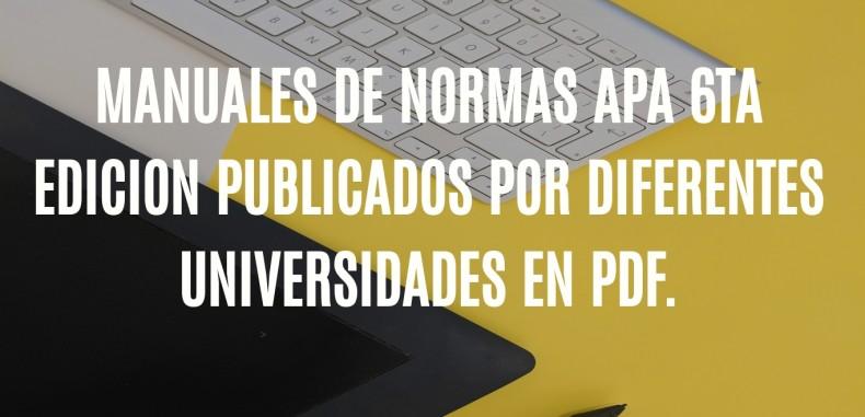 MANUALES DE NORMAS APA 6TA EDICION PUBLICADOS POR DIFERENTES UNIVERSIDADES EN PDF.