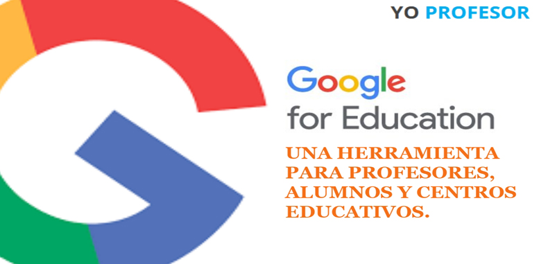 GOOGLE FOR EDUCATION: UNA HERRAMIENTA PARA PROFESORES, ALUMNOS Y CENTROS EDUCATIVOS.