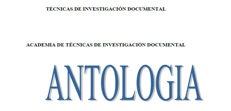 ANTOLOGIA DE TÉCNICAS DE INVESTIGACIÓN DOCUMENTAL en PDF.
