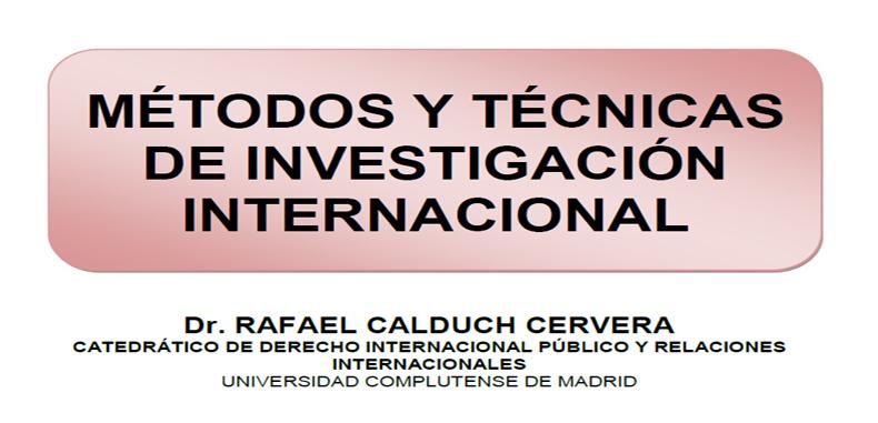 Métodos y Técnicas de Investigación Internacional por Dr. Rafael Calduch en PDF.