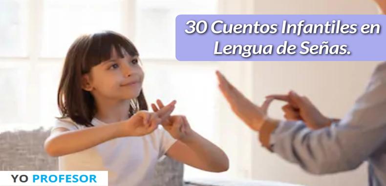30 cuentos infantiles en Lengua de Señas.