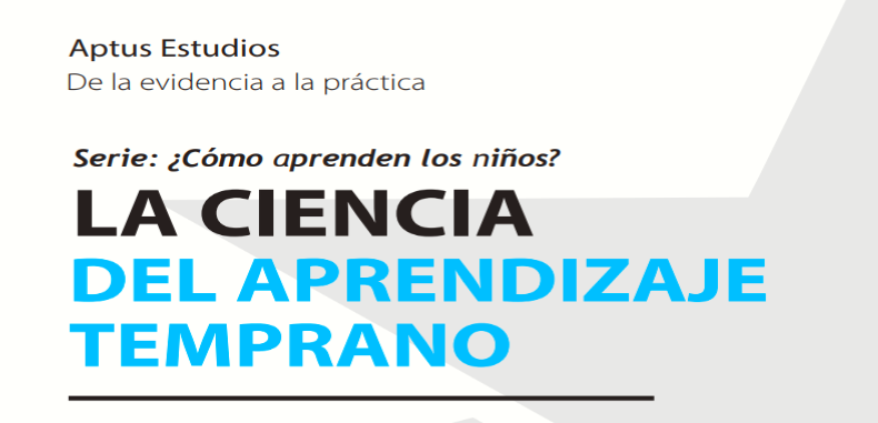 Serie: ¿Cómo aprenden los niños? – LA CIENCIA DEL APRENDIZAJE TEMPRANO en PDF.