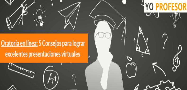 Oratoria en línea: 5 Consejos para lograr excelentes presentaciones virtuales