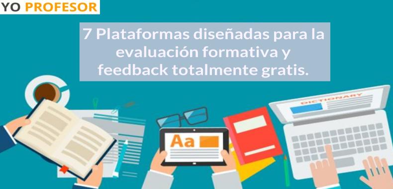 7 Plataformas diseñadas para la evaluación formativa y feedback totalmente gratis.