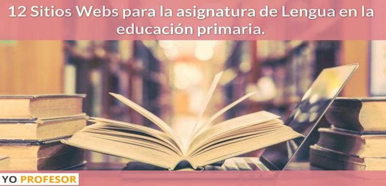 12 Sitios Webs para la asignatura de Lengua en la educación primaria.