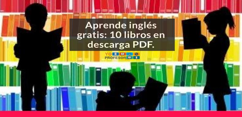 Aprende inglés gratis: 10 libros en descarga PDF.