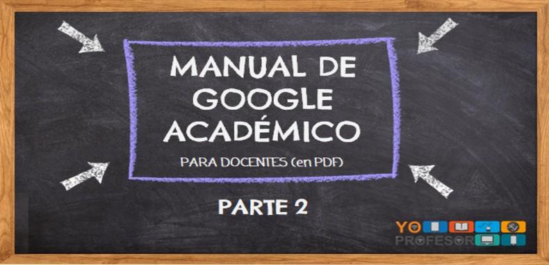 MANUAL DE GOOGLE ACADÉMICO PARA DOCENTES – PARTE 2 (en PDF)