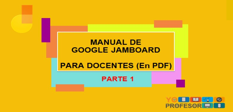 MANUAL DE GOOGLE JAMBOARD PARA DOCENTES – PARTE 1 (en PDF)