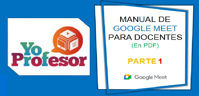 MANUAL DE GOOGLE MEET PARA DOCENTES – PARTE 1 (en PDF)