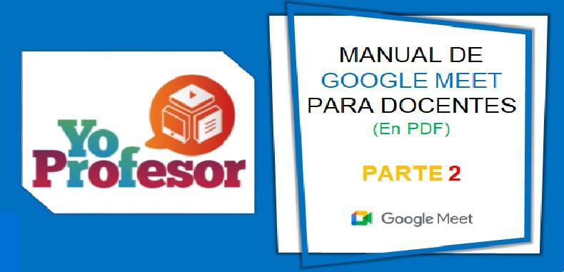MANUAL DE GOOGLE MEET PARA DOCENTES – PARTE 2 (en PDF)