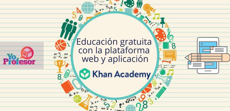 Educación gratuita con la plataforma web y aplicación, KHAN ACADEMY
