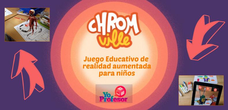 CHROMVILLE, juego educativo de realidad aumentada para niños