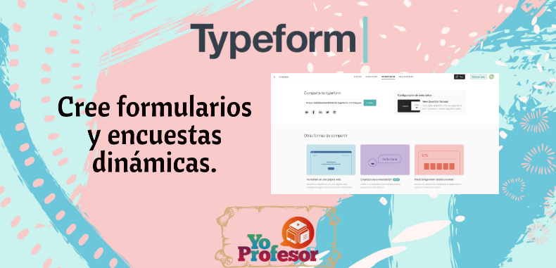 TYPEFORM permite crear formularios y encuestas dinámicas.
