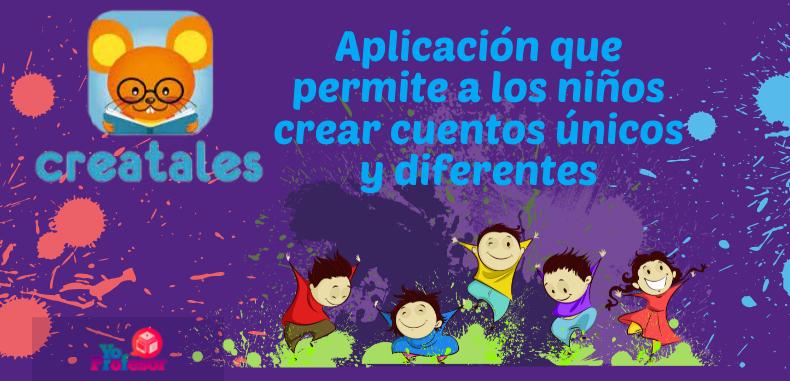 CREATALES, aplicación que permite a los niños crear cuentos únicos y diferentes
