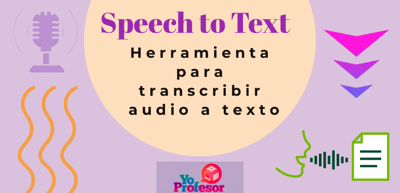 SPEECH TO TEXT, Herramienta para transcribir audio a texto