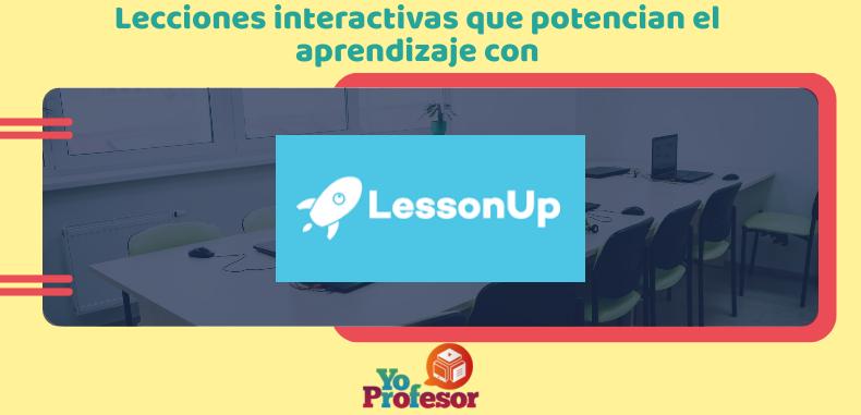 Lecciones interactivas que potencian el aprendizaje con LESSONUP
