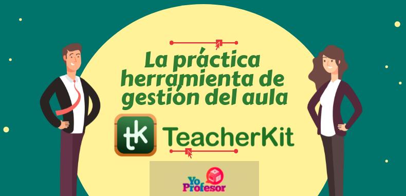 TEACHERKIT, La práctica herramienta de gestión del aula